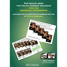 The manual book  for the oil massage technique  with the   sequential photographs.   Japanese polite, deep & slow massage method by Naoya Hasegawa (English Edition)
