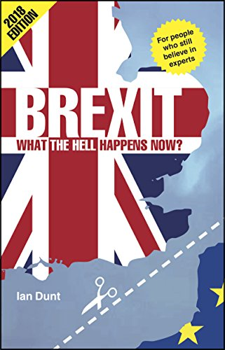 Brexit: What the Hell Happens Now?: 2018 Edition by [Dunt, Ian]