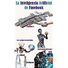 La Inteligencia Artificial de Facebook (Un Futuro Diferente nº 106) (Spanish Edition)
