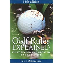 Golf Rules Explained: Fully Revised and Updated By Bill Elliot