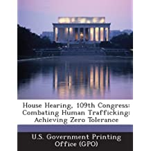 House Hearing, 109th Congress: Combating Human Trafficking: Achieving Zero Tolerance