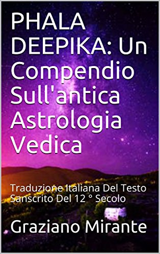 PHALA DEEPIKA: Un Compendio Sull'antica Astrologia Vedica: Traduzione Italiana Del Testo Sanscrito Del 12  Secolo