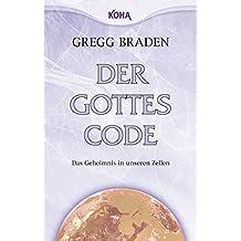 Der Gottes-Code: Das Geheimnis in unseren Zellen by Gregg Braden (2010-08-06)