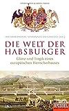 Die Welt der Habsburger: Glanz und Tragik eines europäischen Herrscherhauses - Ein SPIEGEL-Buch -
