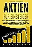 AKTIEN FÜR EINSTEIGER: Das 1x1 der Geldanlage in Aktien & ETF. Schritt für Schritt zum erfolgreichen Investor an der…