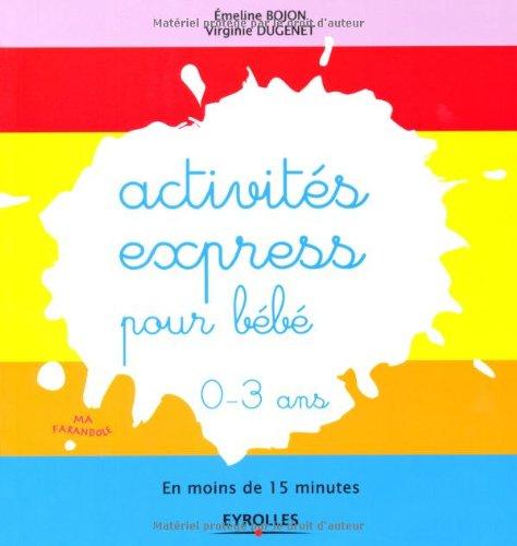 Activités express pour bébé - En moins de 15 minutes. 0-3 ans.