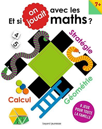 Et si on jouait aux maths ,: 8 jeux pour toute la famille