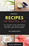 Organic Recipes for Beautiful Skin: DIY Guides for homemade Lotions, Lip Balms, Body Butter and Bath Bombs - All Made Easy!