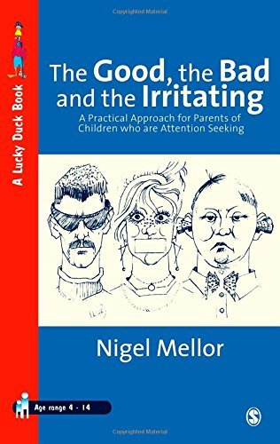 The Good, the Bad and the Irritating: A Practical Approach for Parents of Children who are Attention Seeking (Lucky Duck Books) by Nigel Mellor (2000-01-01)