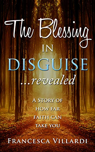 The blessing in disguise... revealed : A story of how far faith can take you (The Blessing in disguise ) (English Edition)