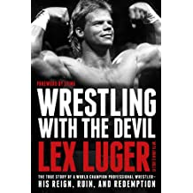 Wrestling with the Devil: The True Story of a World Champion Professional Wrestler--His Reign, Ruin, and Redemption (English Edition)