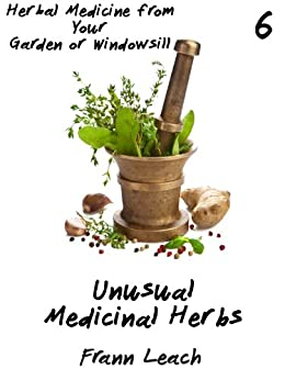 Unusual Medicinal Herbs (Herbal Medicine from Your Garden or Windowsill Book 6) (English Edition) von [Leach, Frann]