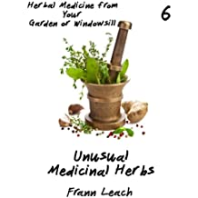 Unusual Medicinal Herbs (Herbal Medicine from Your Garden or Windowsill Book 6)