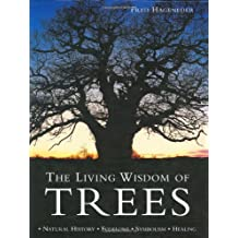 The Living Wisdom of Trees: Natural History, Folklore, Symbolism, Healing by Fred Hageneder (2005-08-25)