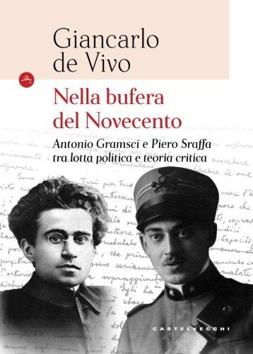 Nella bufera del Novecento. Antonio Gramsci e Piero Sraffa tra lotta politica e teoria critica