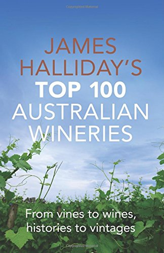 james-hallidays-top-100-australian-wineries-from-vines-to-wines-histories-to-vintages