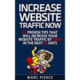 Increase Website Traffic Now!: 45 Proven Tips That Will Increase Your Website Traffic by 500% in the Next 45 Days (English Edition)