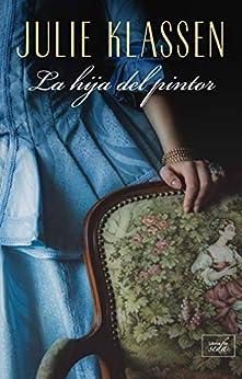 La Hija Del Pintor por Julie Klassen epub