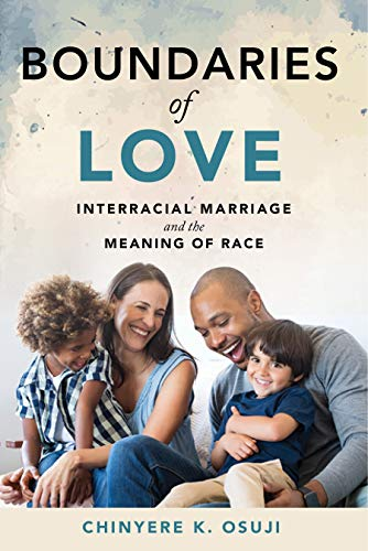 Boundaries of Love: Interracial Marriage and the Meaning of Race (English Edition)