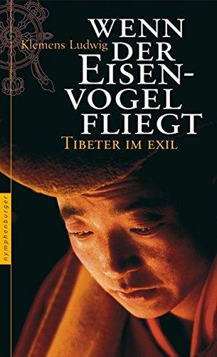 Wenn der Eisenvogel fliegt: Tibeter im Exil