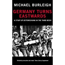 Germany Turns Eastwards: A Study of Ostforschung in the Third Reich: Written by Michael Burleigh, 2002 Edition, (New Ed) Publisher: Pan [Paperback]