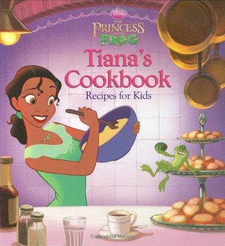 Preisvergleich Produktbild The Princess and the Frog: Tiana's Cookbook: Recipes for Kids (Disney Princess: The Princess and the Frog)