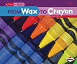 From Wax to Crayon (Start to Finish, Second Series: Everyday Products)