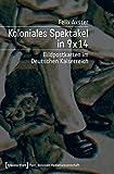 Koloniales Spektakel in 9 x 14: Bildpostkarten im Deutschen Kaiserreich (Post_koloniale Medienwissenschaft) - Felix Axster