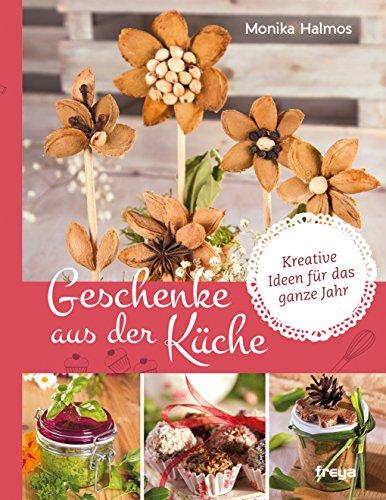 Geschenke aus der Küche: Kreative Ideen für das ganze Jahr -