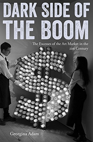 Dark Side of the Boom: The Excesses of the Art Market in the 21st Century por Georgina Adam