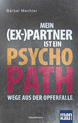 Mein (Ex-)Partner ist ein Psychopath: Wege aus der Opferfalle (Das Meine Familie Ist)