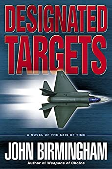 Designated Targets: A Novel of the Axis of Time par [Birmingham, John]