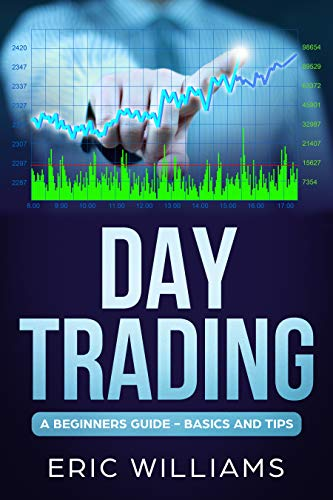 Day Trading: A Beginner\'s Guide- Basics and Tips (English Edition)