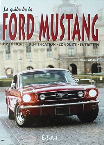 Le guide de la Ford Mustang : Historique-Evolution-Identification-Conduite-Utilisation-Entretien par Thibaut Amant