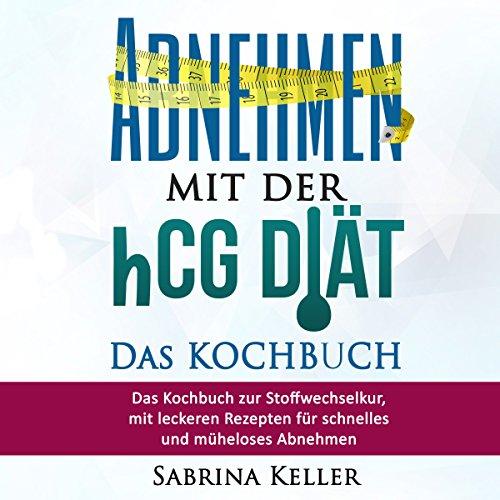 hCG: Abnehmen mit der hCG-Diät - Das KOCHBUCH HCG