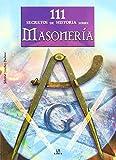 111 Secretos de Historia sobre Masonería (111 Secretos de la Historia) de Felicidad Sanchez Pacheco (25 may 2008) Tapa blanda