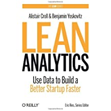 Lean Analytics: Use Data to Build a Better Startup Faster (Lean (O'Reilly)) by Alistair Croll (21-Mar-2013) Hardcover