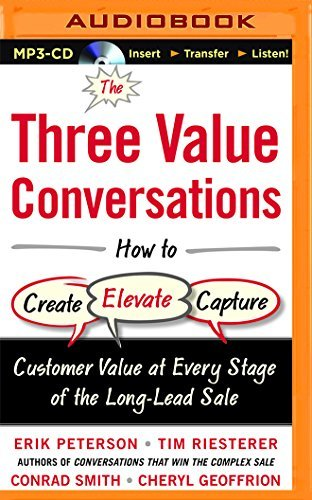 The Three Value Conversations: How to Create, Elevate, and Capture Customer Value at Every Stage of the Long-Lead Sale by Cheryl Geoffrion (2016-01-20)