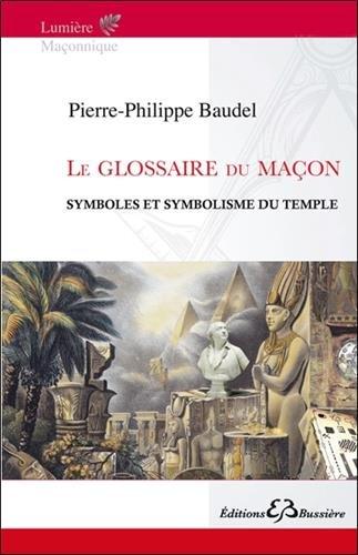 Le glossaire du maçon : Symboles et symbolisme du temple