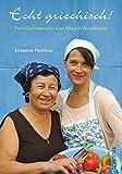 Echt griechisch!: Familienrezepte von Mama Anastasía - Elissavet Patrikiou