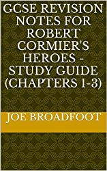 GCSE REVISION NOTES FOR ROBERT CORMIER'S  HEROES  - Study guide (Chapters 1-3) (English Edition)