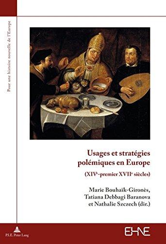 Usages Et Strategies Polemiques En Europe: (Xive-Premier Xviie Siecles) (Pour une Histoire Nouvelle de L'Europe)