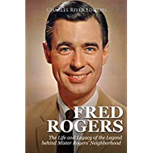 Fred Rogers: The Life and Legacy of the Legend behind Mister Rogers' Neighborhood (English Edition)