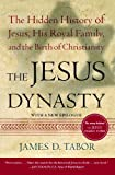 The Jesus Dynasty: The Hidden History of Jesus, His Royal Family, and the Birth of Christianity by James D. Tabor (2007-04-24) -