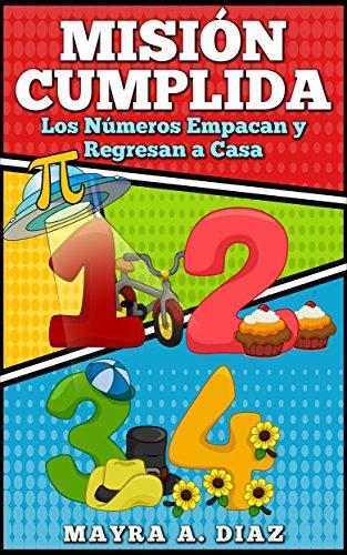 Libro en español para niños.: Misión Cumplida. Los Números Empacan y Regresan a Casa. por Mayra A. Diaz