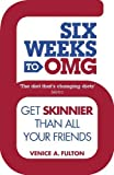 Six Weeks to OMG: Get skinnier than all your friends by Venice A. Fulton (2012)