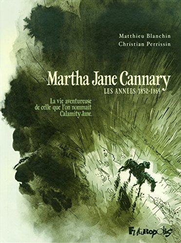 Martha Jane Cannary (1852-1903) (Tome 1-Les années 1852-1869): La vie aventureuse de celle que l'on nommait Calamity Jane