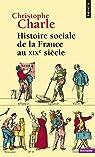 Histoire sociale de la France au XIXe siècle par Charle