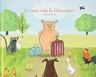 Je veux voir le directeur ! par Anne-Isabelle Le Touzé