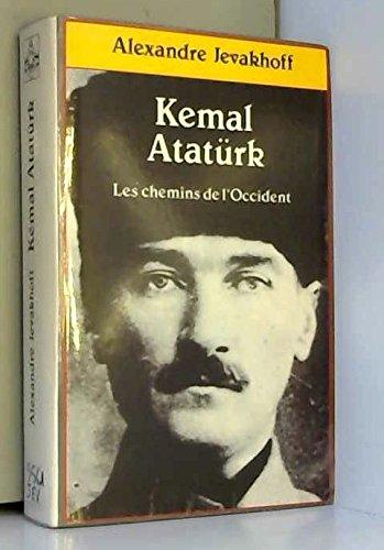 KEMAL ATATRK.LES CHEMINS DE L'OCCIDENT.